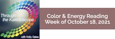 Weekly Color & Energy Reading for October 18, 2021 - Through the Kaleidoscope with Kelly Galea