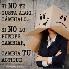 Si no te gusta la #vida que tienes ahora, haz lo que se necesario para cambiarla, si no cambia el problema esta en tu #actitud ¡Cámbiala!