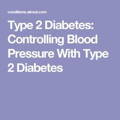 Type 2 Diabetes: Controlling Blood Pressure With Type 2 Diabetes