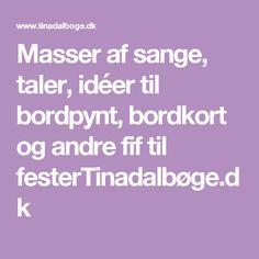 Masser af sange, taler, idéer til bordpynt, bordkort og andre fif til festerTinadalbøge.dk Sange, Poster