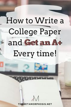 How to Write a College Paper and Get an A+ Every Time - The Metamorphosis
