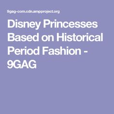 Disney Princesses Based on Historical Period Fashion - 9GAG