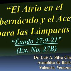 Dr. Luis A. Silva Cisneros. Asamblea de Bárbula. Valencia. Venezuela.   A. El atrio del tabernáculo. (Ex. 27:9-19)B. El aceite para las lámparas. (Ex. 27:. http://slidehot.com/resources/conf-exodo-27-9-21-ex-no-27b-el-atrio-del-tabernaculo-y-el-aceite-de-las-lamparas.21862/