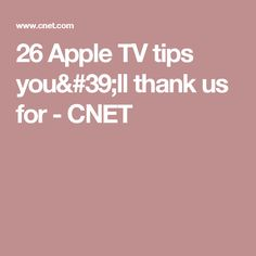 26 Apple TV tips you'll thank us for - CNET