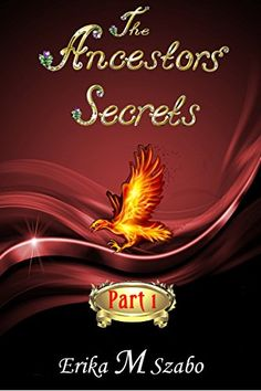 The Ancestors' Secrets Series: Part 1 by Erika M Szabo http://www.amazon.com/dp/B011VQBCVC/ref=cm_sw_r_pi_dp_nzqTvb1GPBZWK