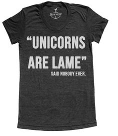 Unicorn t shirt -- unicorns are lame said nobody ever (S M L XL XXL) plus size options skip n whistle door skipnwhistle op Etsy https://www.etsy.com/nl/listing/127255079/unicorn-t-shirt-unicorns-are-lame-said