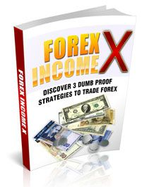 Forex Income X: Forex 'Dumb Proof' Strategies That Work Like Crazy!