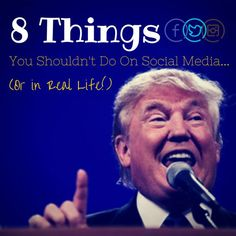 There are many things, like in life, that you should not do on social media platforms. Donald Trump's recent campaign speech helps us understand more.