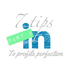 7 tips to LinkedIn profile perfection Part 3