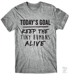 Today's Goal. Keep the tiny humans alive!