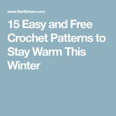 15 Easy and Free Crochet Patterns to Stay Warm This Winter