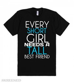 Every Short girl needs a tall best friend t T-Shirt tee black tee  Printed on American Apparel Unisex Fitted Tee Best Friend T Shirts, Bff Shirts, Cool Shirts, Volleyball Outfits, Short Girls, Tall Girls, Tank Top Shirt, Soccer Clothes, Priorities
