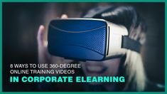 8 Ways To Use 360-Degree Online Training Videos In Corporate eLearning