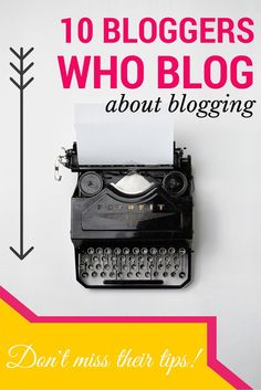 How to start a blog? These 10 bloggers blog about blogging, and their tips will teach you how to grow a successful career, doing what you love and working for yourself.