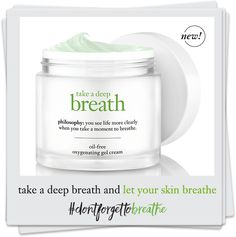 take a deep breath and let you skin breathe #dontforgettobreathe Gel Cream