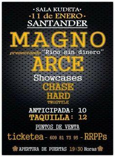 SABADO 11 DE ENERO, SALA KUDETA- SANTANDER: -MAGNO -ARCE -CHASE HARD