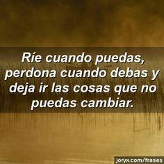 ríe, perdona y deja ir... •✿• Teresa Restegui http://www.pinterest.com/teretegui/ •✿•