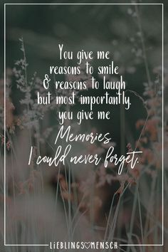 You give me reasons to smile & reason to laugh but most importantly , you give me Memories I could never forget. - VISUAL STATEMENTS® - Visual Statements®️ You give me reasons to smile & reasons to laugh but most importantly, you gi - Forget The Past Quotes, Never Forget Quotes, Take Me Back Quotes, Never Forget You, Quotes For Him, Be Yourself Quotes, Couple Quotes, Reason Quotes, Reasons To Smile Quotes