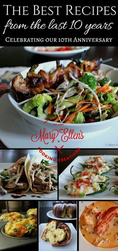 A collection of the BEST recipes from Mary Ellen's Cooking Creations. Food Blog Mary Ellen's Cooking Creations celebrates 10 years with their best recipes. Chicken, salads, pork, beef, lobster, quick and easy weeknight meals, romantic meals, meals for entertaining, soups, appetizers and party food.