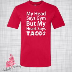 Head Says Gym - Heart Says Tacos T-Shirt - Funny T-Shirt - Gift - Present - Birthday - Christmas - Holiday - Workout Shirt - Love Tacos