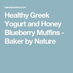 Healthy Greek Yogurt and Honey Blueberry Muffins - Baker by Nature