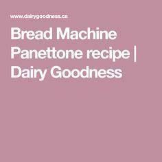 Bread Machine Panettone recipe | Dairy Goodness