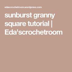 sunburst granny square tutorial | Eda'scrochetroom