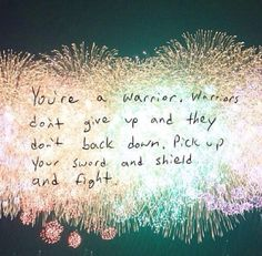 Warrior in me - defense mechanism is always to fight, rarely ever flight. But sometimes it would be nice to put the armour down & let someone else fight your battles for you, just for a little while, not for long mind!