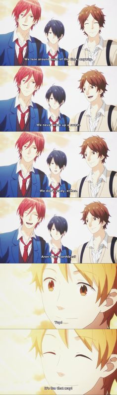 This is why it's better to be friends with boys. They will insult themselves out of love. And they're pretty much proud of it. :))   Anime: Rainbow Days, Nijiiro Days