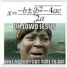 Ant nobody got time for that