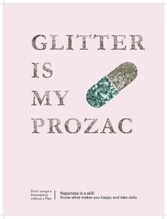 so true...though at times glitter just doesn't do it. LOL.