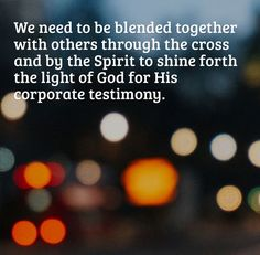 We need to be blended together with others through the cross and by the Spirit to shine forth the light of God for His corporate testimony. More at www.agodman.com
