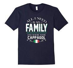 Amazon.com: All I need is my Family and some Cappagol Italian T-shirt: Clothing
