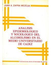 Análisis epidemiológico y sociológico del alcoholismo en el medio universitario de Cádiz Zafra Mezcua, Juan A.