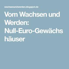 Vom Wachsen und Werden: Null-Euro-Gewächshäuser