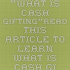 """""""What Is Cash Gifting""""Read This Article to Learn What Is Cash Gifting Home Based Business, Online Marketing, Learning, Gifts, Presents, Internet Marketing, Study, Favors, Teaching"""
