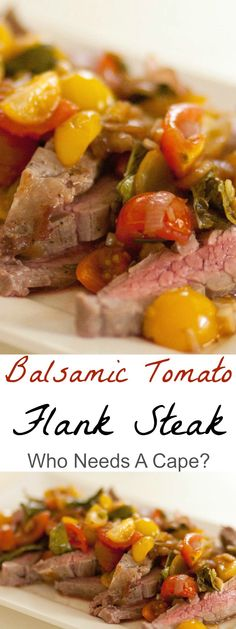 You will find so many flavors of summer in this fresh dish of Balsamic Tomato Flank Steak. A dish perfect for dining outside on a warm summer evening.   Who Needs A Cape?