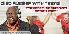 Discipleship With Teens – Stop Being Their Friend and Be Their Coach