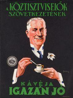 """Hungary, coffee ad, """"A köztisztviselők szövetkezetének kávéja igazán jó"""" Vintage Ads, Vintage Posters, Retro Posters, Vintage Coffee, Illustrations And Posters, Budapest, History, Funny, Prints"""
