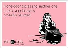 If one door closes and another one opens, your house is probably haunted. ...  This made me laugh ...