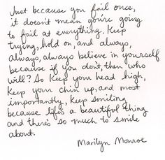 Marylin Monroe, I adore her quotes.  Belive in yourself. keep your head high. smile and fight on ♥