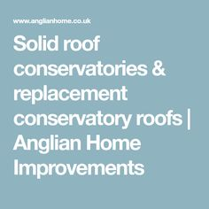 Solid roof conservatories & replacement conservatory roofs | Anglian Home Improvements