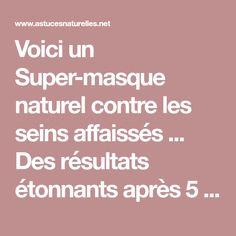 Voici un Super-masque naturel contre les seins affaissés ... Des résultats étonnants après 5 jours seulement !!