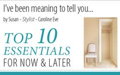 I've been meaning to tell you... by Susan - Stylist - Caroline Eve TOP 10 ESSENTIALS FOR NOW & LATER