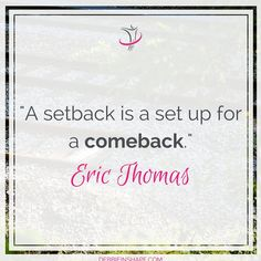 """A setback is a set up for a comeback."" - Eric Thomas  #ericthomas #ericthomasquotes #kurttasche"