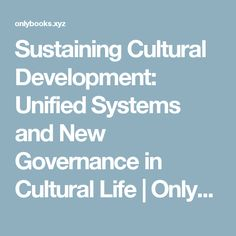 Sustaining Cultural Development: Unified Systems and New Governance in Cultural Life | Onlybooks - Download and Read Books Online