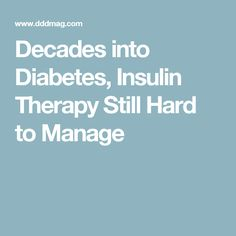 Decades into Diabetes, Insulin Therapy Still Hard to Manage