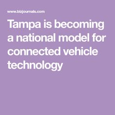 Tampa is becoming a national model for connected vehicle technology