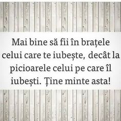 Mai bine sa fii in bratele celui care te iubeste , decat la picioarele celui pe care il iubesti . Tine minte asta ! Sad Words, True Words, Cool Words, Smart Quotes, Love Quotes, Better Day, Text Quotes, Christian Quotes, Travel Quotes
