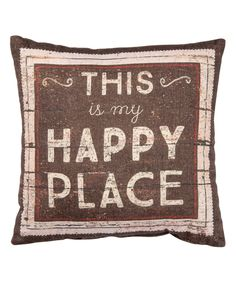 Look what I found on #zulily! 'Happy Place' Throw Pillow by Primitives by Kathy #zulilyfinds